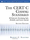 The CERT C Coding Standard, Second Edition: 98 Rules for Developing Safe, Reliable and Secure Systems (SEI Series in Software Engineering)