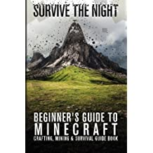 Beginner's Guide to Minecraft: Survive the Night: Minecraft Crafting, Mining & Survival Guide Book by Zack Lancing (2014-09-13)