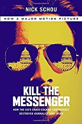 Kill the Messenger (Movie Tie-In Edition): How the CIA's Crack-Cocaine Controversy Destroyed Journalist Gary Webb by Nick Schou (2014-09-09)