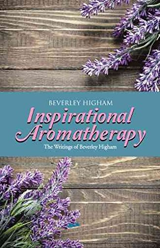 [(Inspirational Aromatherapy : The Writings of Beverley Higham)] [By (author) Beverley Higham] published on (March, 2015)