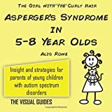 Asperger's Syndrome in 5-8 Year Olds: by the girl with the curly hair: Volume 4 (The Visual Guides)