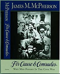 For Cause and Comrades: Why Men Fought in the Civil War by James M. McPherson (1997-04-03)