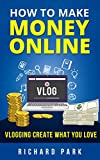 How to Make Money Online: Vlogging Create What You Love