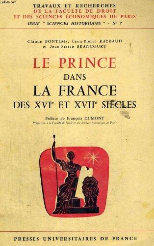 Le prince dans la france des xvi° siecle et xvii siecles - travaux et recherches de la faculte de droit et des sciences economiques de paris serie sciences historiques n°7