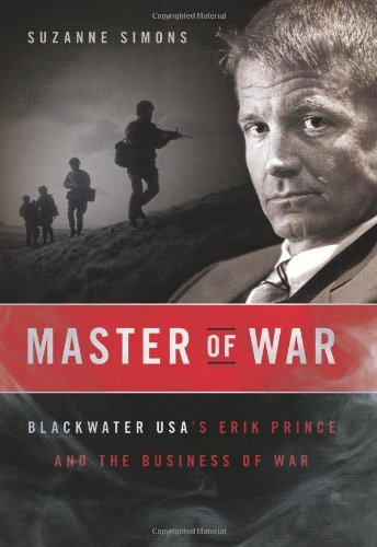 Master of War: Blackwater USA's Erik Prince and the Business of War by Suzanne Simons (2009-06-23)