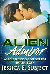 Alien Admirer: SciFi Alien Romance (Alien Next Door Book 2) (English Edition)