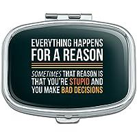 Everything Happens For A Reason Manchmal, dass Grund ist, dass Sie dumm und Sie Bad Entscheidungen Rechteck Pille... preisvergleich bei billige-tabletten.eu