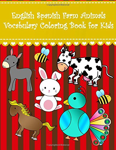 English Spanish Farm Animals Vocabulary Coloring Book for Kids: English Spanish farm animals coloring book for kids and toddlers. Large cute animals; ... English Spanish Coloring Books For Kids)