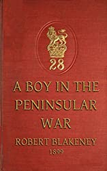 A Boy in the Peninsular War : The Services, Adventures and Experiences of Robert Blakeney