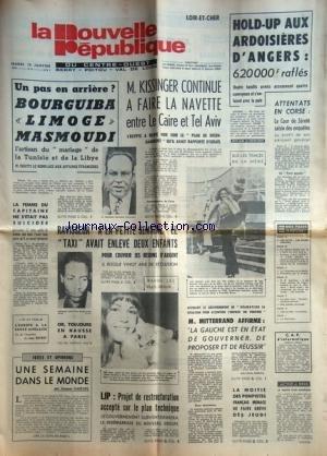 NOUVELLE REPUBLIQUE (LA) du 15/01/1974 - BOURGUIBA LIMOGE MASMOUDI - KISSINGER CONTINUE A FAIRE LA NAVETTE ENTRE LE CAIRE ET TEL AVIV - ATTENTATS EN CORSE - L'EUROPE A LA SAUCE ANGLAISE PAR BOTROT - LIP / PROJET DE RESTRUCTUTATION - RAPT DE 2 ENFANTS / MOHAMED LIFFRENI ARRETE par Collectif
