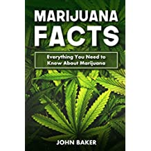 Marijuana Facts: Everything You Need to Know About Marijuana  (English Edition)