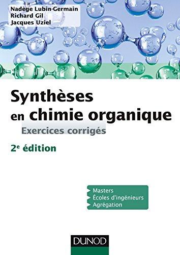 Synthèses en chimie organique : exercices corrigés / Nadège Lubin-Germain, Richard Gil, Jacques Uziel.- Paris : Dunod , DL 2016, cop. 2016