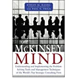 [( The McKinsey Mind: Understanding and Implementing the Problem-Solving Tools and Management Techniques of the World's Top Secret Consultin By Rasiel, Ethan M ( Author ) Hardcover Oct - 2001)] Hardcover