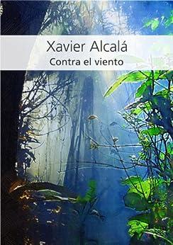 Contra el viento eBook: Xavier Alcalá: Amazon.es: Tienda