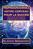 Telecharger Livres Reprogrammez votre cerveau pour le succes Liberez votre super puissance cerebrale pour obtenir plus d argent de sante et d amour (PDF,EPUB,MOBI) gratuits en Francaise