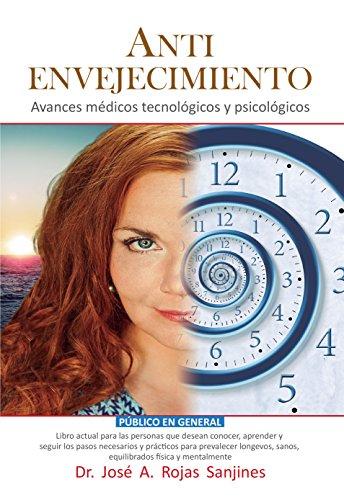 Antienvejecimiento Avances Medico Tecnológicos y Psicológicos: Publico en general. por Jose Antonio Rojas Sanjines