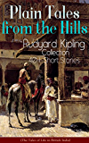 Plain Tales from the Hills: Rudyard Kipling Collection - 40+ Short Stories (The Tales of Life in British India): In the Pride of His Youth, Tods' Amendment, ... the Night, The Gate of a Hundred Sorrows...