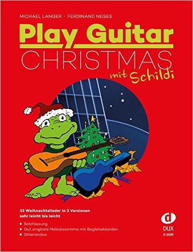 Play Guitar Christmas (mit Schildi): 33 der besten Weihnachtslieder für Gitarre in drei Versionen