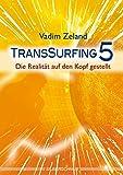 Transsurfing 5: Die Realität auf den Kopf gestellt