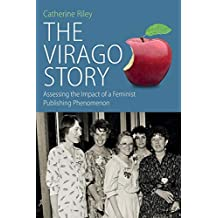 Virago Story: Assessing the Impact of a Feminist Publishing Phenomenon (Protest, Culture and Society)