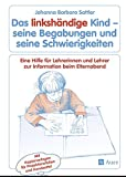 Das linkshändige Kind Begabungen und Schwierigkeiten: Eine Hilfe für Lehrerinnen und Lehrer zur Information beim Elternabend, Kopiervorlagen (Alle Klassenstufen) (Linkshändigkeit)