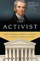 The Activist: John Marshall, Marbury v. Madison, and the Myth of Judicial Review