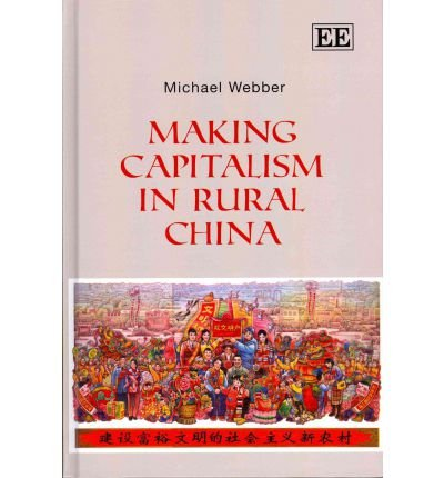 [(Making Capitalism in Rural China )] [Author: Michael Webber] [Mar-2012]