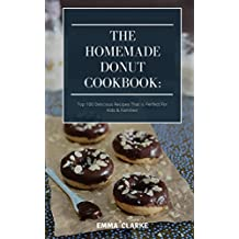 The Homemade Donut Cookbook: Top 100 Delicious Recipes That Is Perfect For Kids & Families! (Easy Meal Book 2) (English Edition)