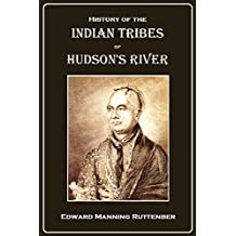 History of the Indian Tribes of Hudson's River: Their Origin, Manners and Customs, Tribal and Sub-tribal Organizations, Wars, Treaties, Etc (English Edition)