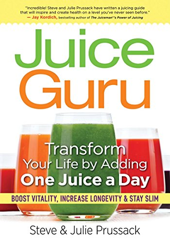juice-guru-transform-your-life-by-adding-one-juice-a-day-boost-vitality-increase-longevity-stay-slim