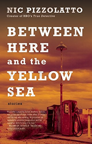 Between Here and the Yellow Sea por Nic Pizzolatto