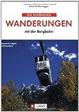 Die schönsten Wanderungen mit der Bergbahn: Bayerische Alpen - Tirol - Salzkammergut