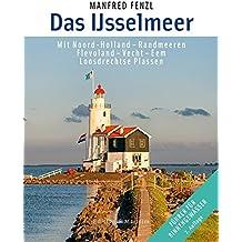 Das IJsselmeer: Mit Noord-Holland - Randmeeren, Flevoland - Vecht - Eem, Loosdrechtse Plassen