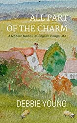 All Part of the Charm: A Modern Memoir of English Village Life (Collected Essays Book 1)