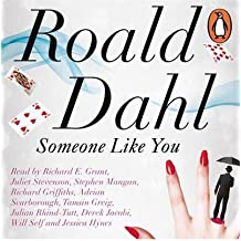 [(Someone Like You)] [ By (author) Roald Dahl, Read by Richard E. Grant, Read by Juliet Stevenson, Read by Stephen Mangan, Read by Richard Griffiths, Read by Adrian Scarborough, Read by Tamsin Greig, Read by Sir Derek Jacobi, Read by Will Self, Read by Jessica Hynes ] [September, 2012]