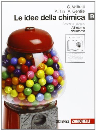 Le idee della chimica. Vol. B: All'interno dell'atomo. Per le Scuole superiori. Con espansione online