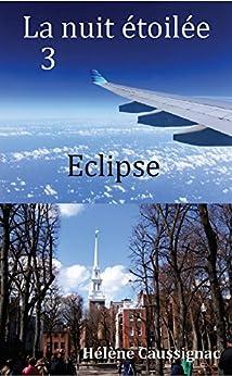 Eclipse (La nuit étoilée t. 3) (French Edition) by [Caussignac, Hélène]