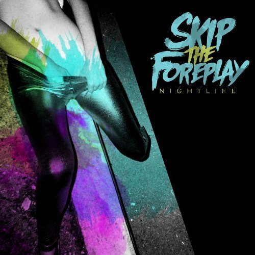 Nightlife by Skip the Foreplay (2012-05-01)