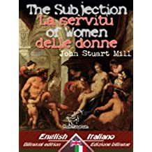 The Subjection of Women - La servitù delle donne: Bilingual parallel text - Bilingue con testo inglese a fronte: English - Italian / Inglese - Italiano (Dual Language Easy Reader Vol. 14)