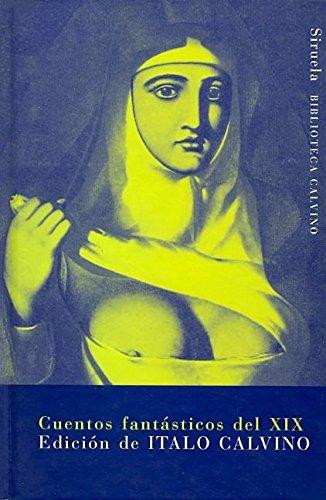 Cuentos fantásticos del XIX: Lo fantástico visionario/Lo fantástico cotidiano (Biblioteca Calvino)