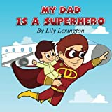 My Dad is a Superhero (Volume 1) by Lily Lexington (2012-10-05)