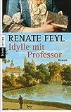 Idylle mit Professor - Renate Feyl