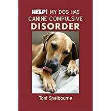 HELP! My Dog has a Canine Compulsive Disorder (English Edition)