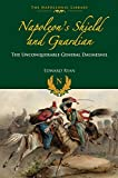 Napoleon's Shield and Guardian: The Unconquerable General Daumesnil