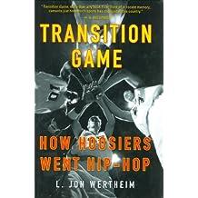 Transition Game: How Hoosiers Went Hip-Hop by L. Jon Wertheim (2005-03-03)