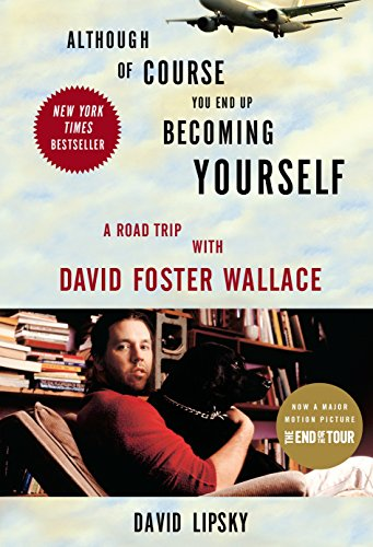 Although of Course You End Up Becoming Yourself: A Road Trip with David Foster Wallace -