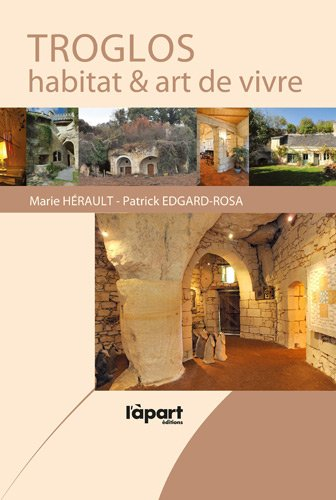 Troglos : Habitat & art de vivre