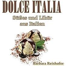 Dolce Italia: Süßes und Likör aus Italien (italianissimo)