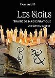 Les Sigils - Traité de magie pratique: Les clés du succès