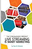#7: Live Streaming is Smart Marketing: Join the StreamGeeks Chief Streaming Officer Paul Richards as he builds a team to take advantage of social media live streaming for his business.